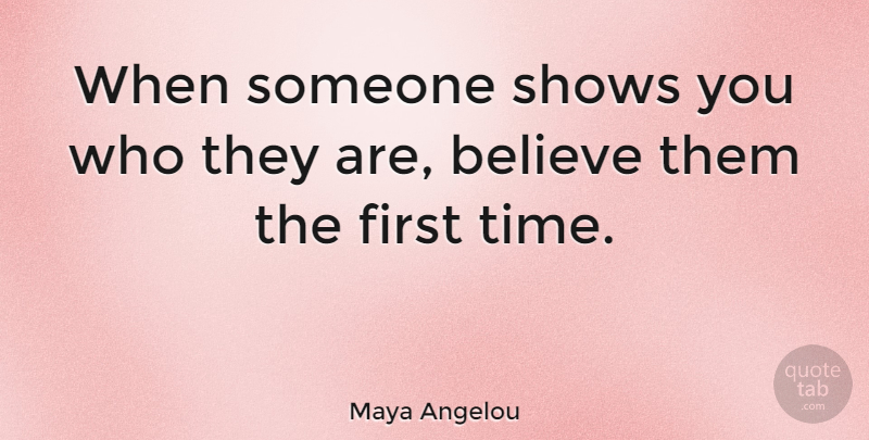 Maya Angelou Quote About Inspirational, Relationship, Inspiring: When Someone Shows You Who...