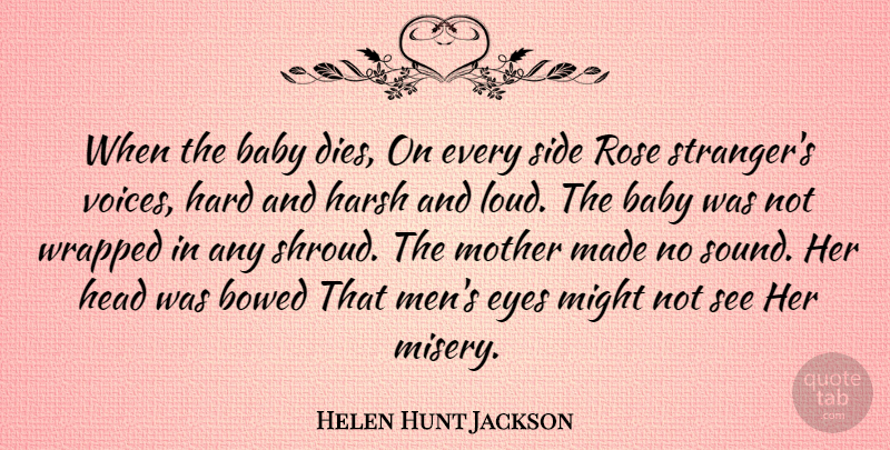 Helen Hunt Jackson Quote About Baby, Hard, Harsh, Head, Might: When The Baby Dies On...