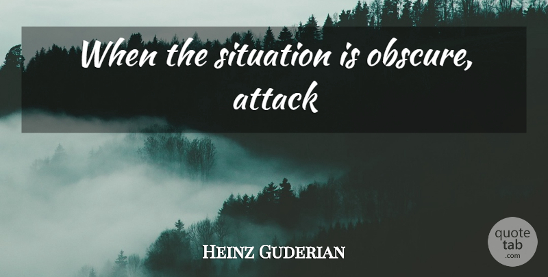 Heinz Guderian Quote About Obscure, Situation: When The Situation Is Obscure...