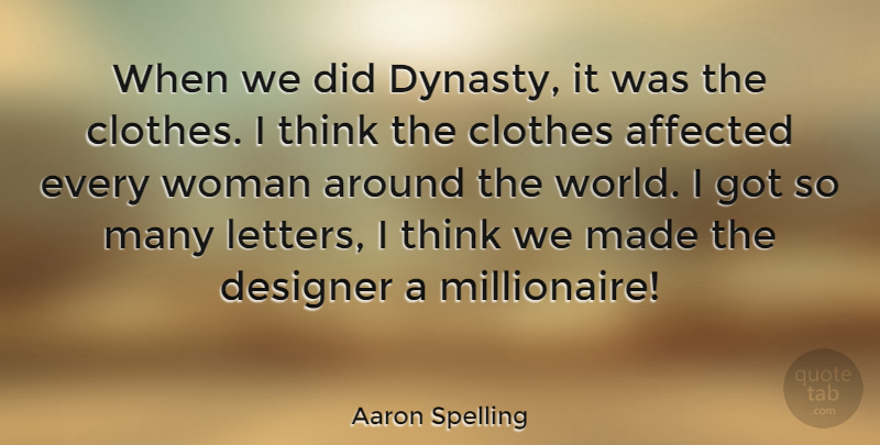 Aaron Spelling Quote About Affected, American Producer, Clothes, Designer: When We Did Dynasty It...