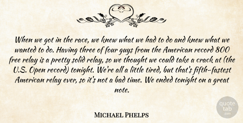 Michael Phelps Quote About Tired, Swimming, Race: When We Got In The...