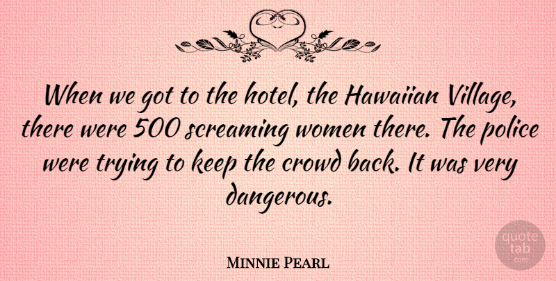 Minnie Pearl Quote About Police, Trying, Village: When We Got To The...