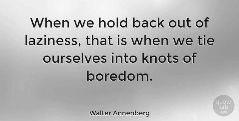 Walter Annenberg Quote About Blessing, Ties, Boredom: When We Hold Back Out...