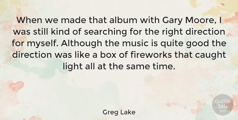 Greg Lake Quote About Album, Although, Box, Caught, Direction: When We Made That Album...