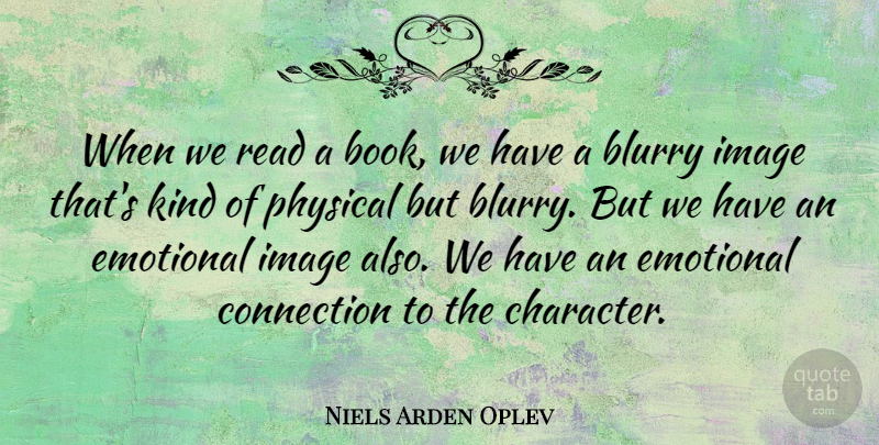 Niels Arden Oplev Quote About Connection, Image, Physical: When We Read A Book...
