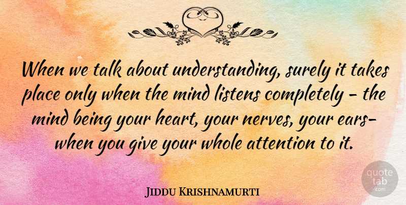 Jiddu Krishnamurti Quote About Love, Inspirational, Life: When We Talk About Understanding...