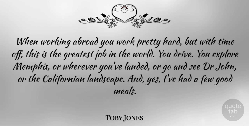 Toby Jones Quote About Jobs, Drs, World: When Working Abroad You Work...