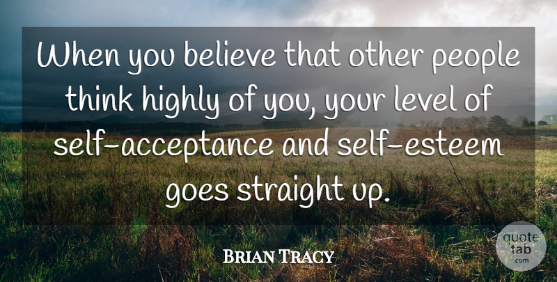 Brian Tracy Quote About Self Esteem, Believe, Acceptance: When You Believe That Other...