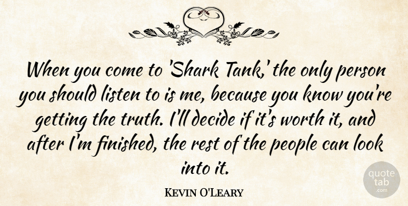 Kevin O'Leary Quote About Sharks, People, Looks: When You Come To Shark...