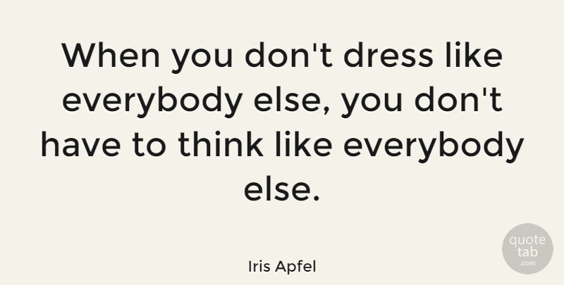 Iris Apfel Quote About Inspiring, Fashion, Thinking: When You Dont Dress Like...