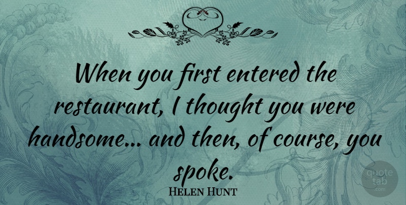 Helen Hunt Quote About Good As It Gets, Handsome, Firsts: When You First Entered The...