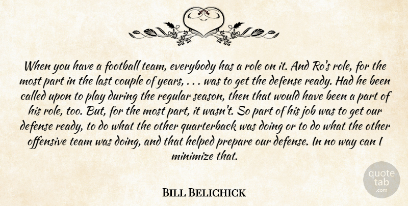 Bill Belichick Quote About Couple, Defense, Everybody, Football, Helped: When You Have A Football...