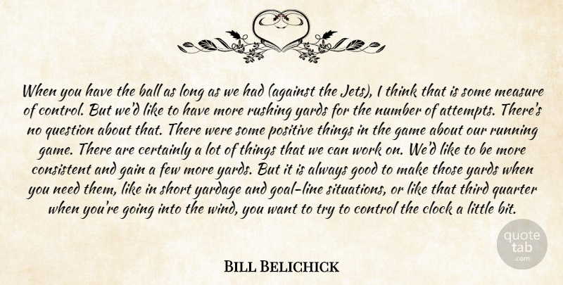 Bill Belichick Quote About Ball, Certainly, Clock, Consistent, Control: When You Have The Ball...