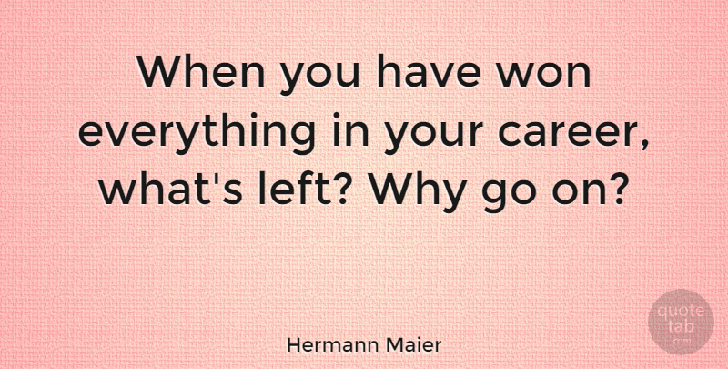 Hermann Maier Quote About Careers, Goes On, Left: When You Have Won Everything...
