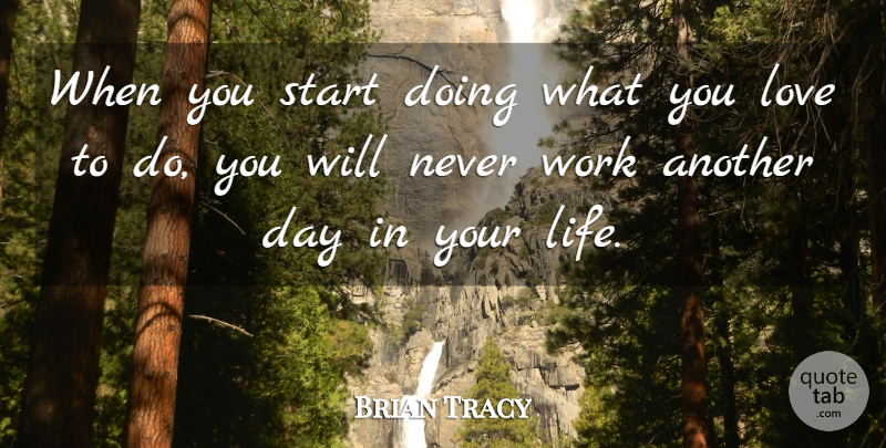 Brian Tracy Quote About Motivational, Doing What You Love, Another Day: When You Start Doing What...