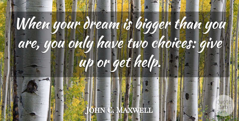 John C. Maxwell Quote About Dream, Giving Up, Two: When Your Dream Is Bigger...