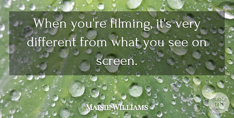 Maisie Williams Quote About undefined: When Youre Filming Its Very...