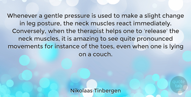 Nikolaas Tinbergen Quote About Amazing, Change, Gentle, Helps, Instance: Whenever A Gentle Pressure Is...