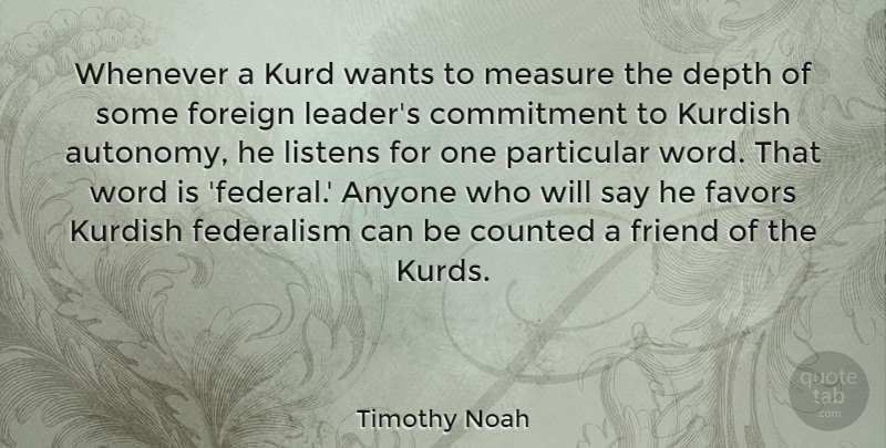 Timothy Noah Quote About Anyone, Counted, Depth, Favors, Federalism: Whenever A Kurd Wants To...