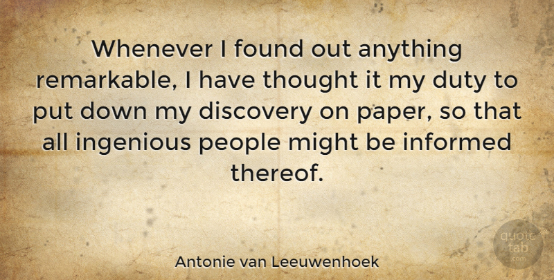 Antonie van Leeuwenhoek Quote About Found, Ingenious, Might, People, Whenever: Whenever I Found Out Anything...