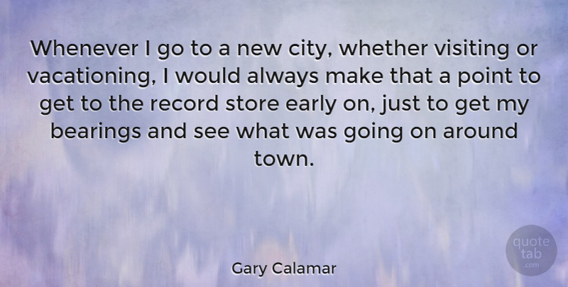 Gary Calamar Quote About Early, Point, Record, Store, Visiting: Whenever I Go To A...
