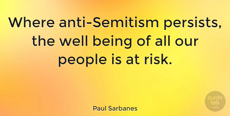 Paul Sarbanes Quote About People, Risk, Well Being: Where Anti Semitism Persists The...