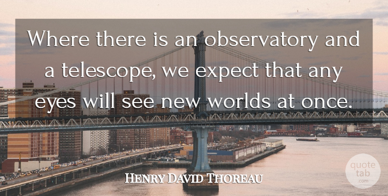 Henry David Thoreau Quote About Eye, New Relationship, Perspective: Where There Is An Observatory...