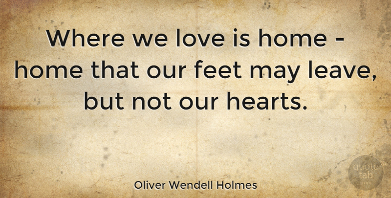 Oliver Wendell Holmes Quote About Love, Marriage, Missing You: Where We Love Is Home...