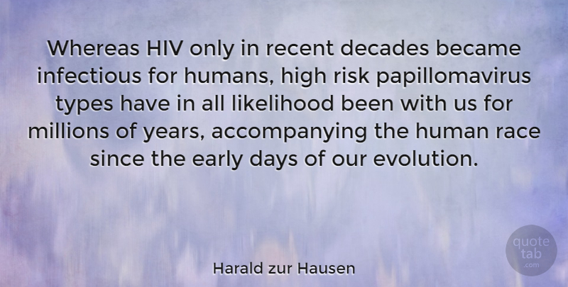 Harald zur Hausen Quote About Became, Days, Decades, Early, High: Whereas Hiv Only In Recent...