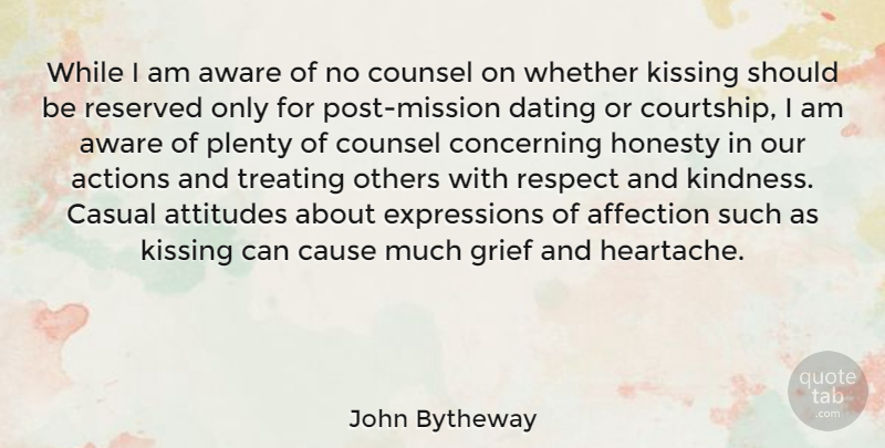 John Bytheway Quote About Actions, Affection, Attitudes, Aware, Casual: While I Am Aware Of...