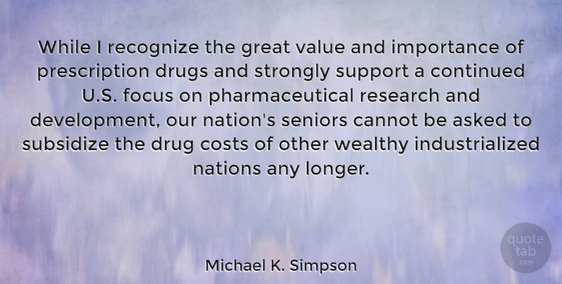 Michael K. Simpson Quote About Senior, Research And Development, Focus: While I Recognize The Great...