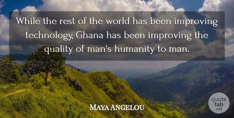 Maya Angelou Quote About Technology, Men, Ghana: While The Rest Of The...