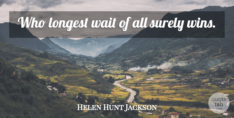 Helen Hunt Jackson Quote About Winning, Waiting: Who Longest Wait Of All...