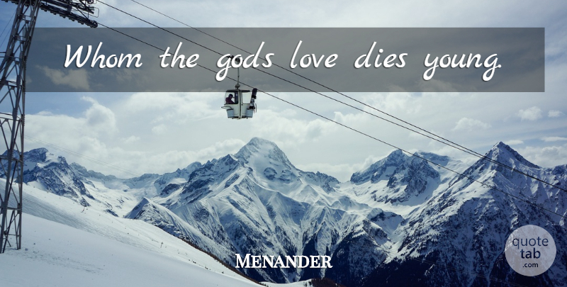 Menander Quote About Latin, God Love, Young: Whom The Gods Love Dies...