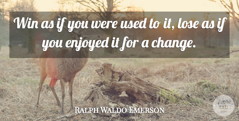 Ralph Waldo Emerson Quote About Motivational, Cute, Wise: Win As If You Were...