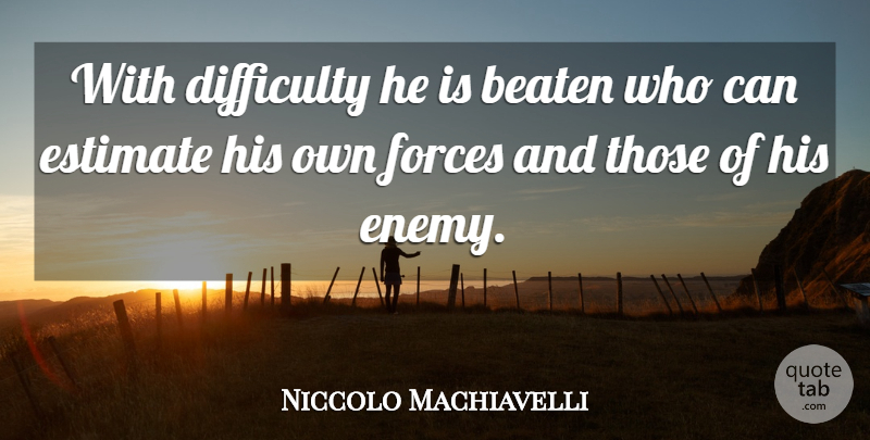 Niccolo Machiavelli Quote About Enemy, Force, Difficulty: With Difficulty He Is Beaten...