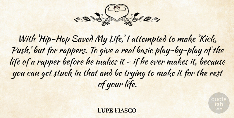 Lupe Fiasco Quote About Real, Rapper, Play: With Hip Hop Saved My...