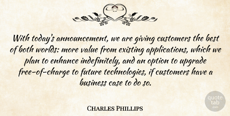 Charles Phillips Quote About Best, Both, Business, Case, Customers: With Todays Announcement We Are...