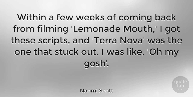 Naomi Scott Quote About Coming, Few, Filming, Stuck, Weeks: Within A Few Weeks Of...