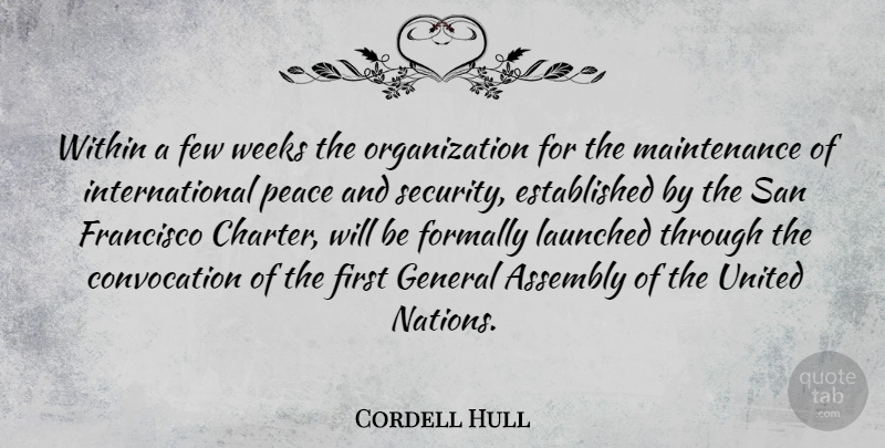 Cordell Hull Quote About Assembly, Few, Francisco, General, Peace: Within A Few Weeks The...