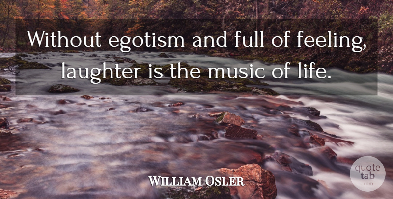 William Osler Quote About Laughter, Feelings, Egotism: Without Egotism And Full Of...