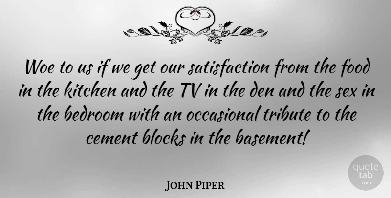 John Piper Quote About Sex, Block, Kitchen: Woe To Us If We...