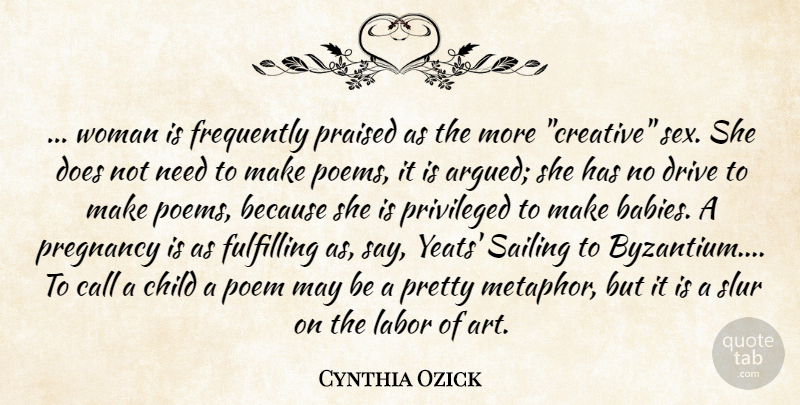 Cynthia Ozick Quote About Baby, Art, Sex: Woman Is Frequently Praised As...