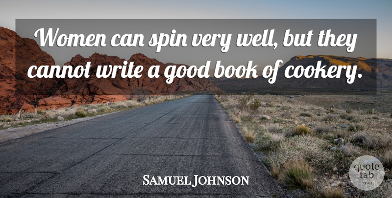 Samuel Johnson Quote About Book, Writing, Cooking: Women Can Spin Very Well...