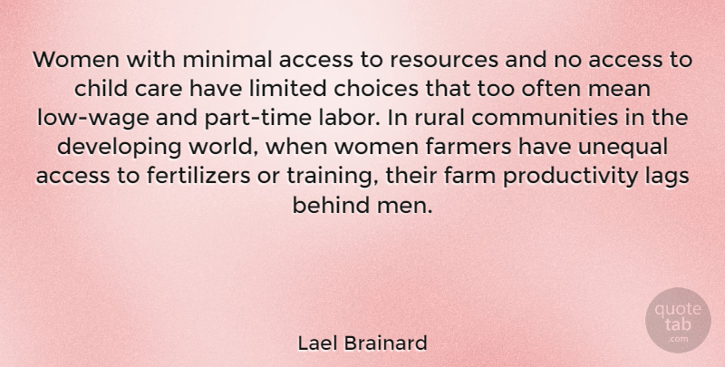 Lael Brainard Quote About Access, Behind, Care, Child, Choices: Women With Minimal Access To...