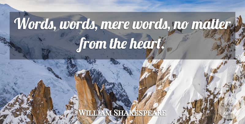 William Shakespeare Quote About Love, Heart, Matter: Words Words Mere Words No...