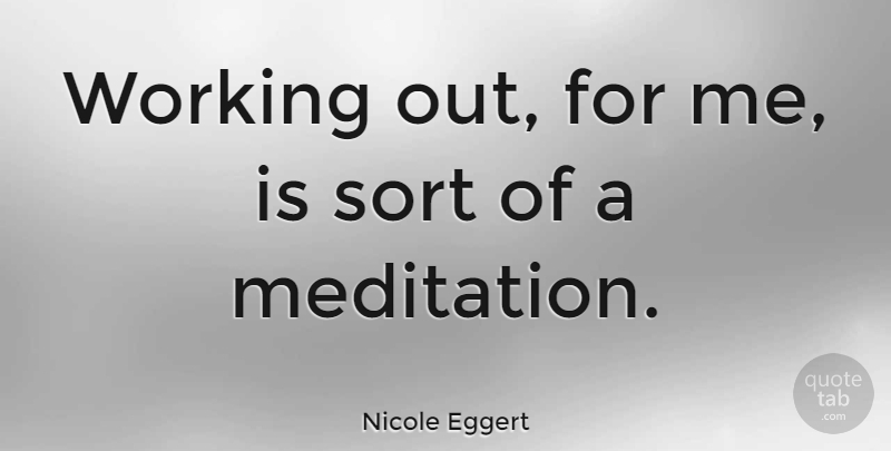 Nicole Eggert Quote About Work Out, Meditation: Working Out For Me Is...