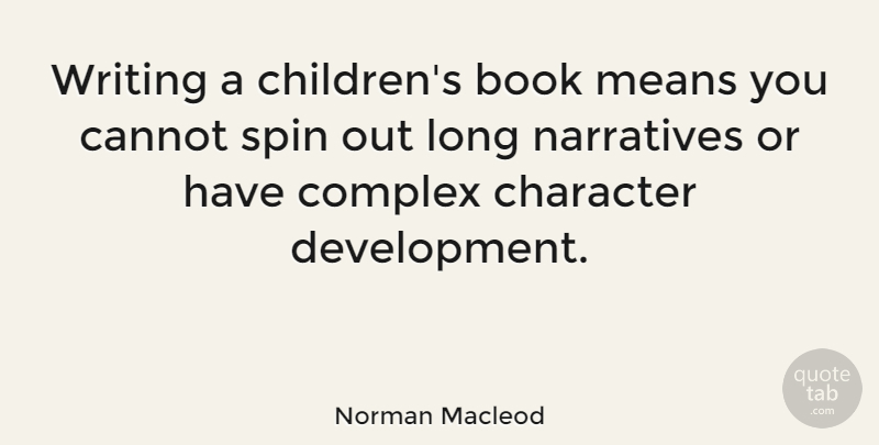 Norman Macleod Quote About Book, Cannot, Character, Complex, Means: Writing A Childrens Book Means...