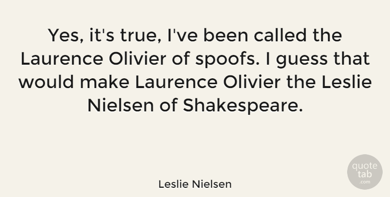 Leslie Nielsen Quote About Leslie, Spoof: Yes Its True Ive Been...