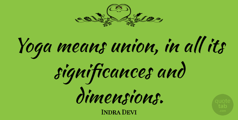 Indra Devi Quote About Yoga, Mean, Meditation: Yoga Means Union In All...